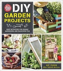 The Little Veggie Patch Co DIY Garden Projects Easy Activities For Edible Gardening And Backyard Fun Mat Pember Dillon Seitchik Reardon 9781743790991