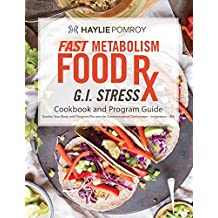 Fast Metabolism Food Rx: Gastrointestinal Stress and IBS Cookbook and Program Guide: Program with recipes, food lists, meal schedules, and power foods ... to soothe IBS & gastrointestinal issues.