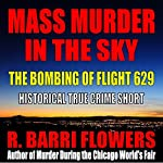 Mass Murder in the Sky: The Bombing of Flight 629 (Historical True Crime Short) | R. Barri Flowers