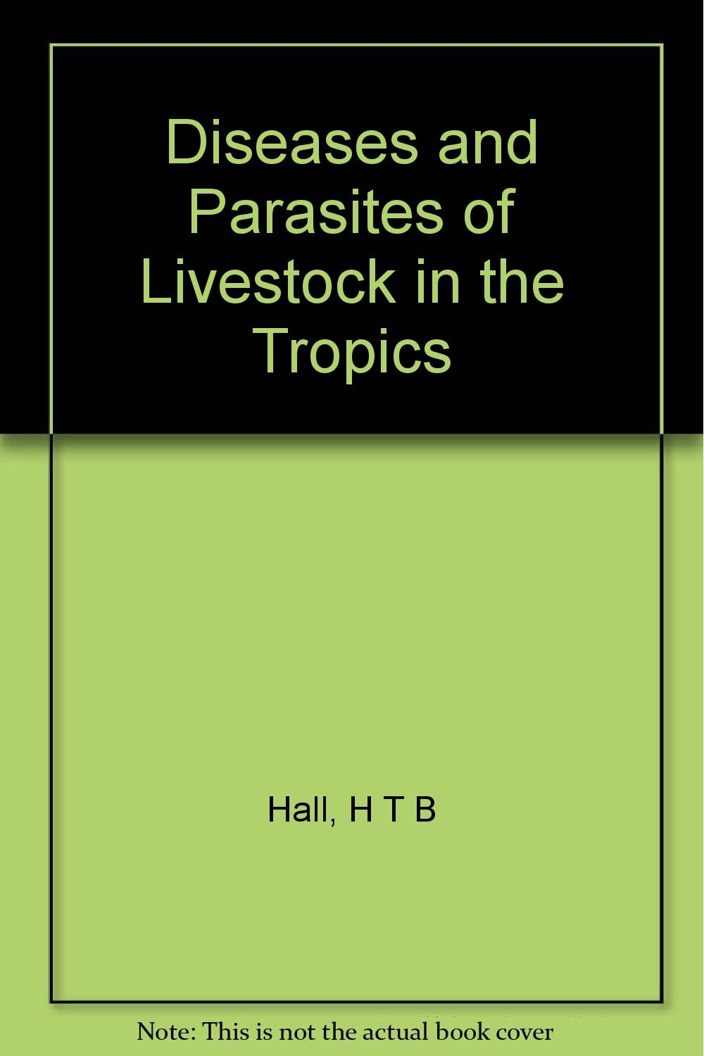 Diseases and Parasites of Livestock in the Tropics
