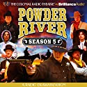 Powder River - Season Five: A Radio Dramatization Radio/TV Program by Jerry Robbins Narrated by Jerry Robbins, Derek Aalerud, Lincoln Clark, Joseph Zamparelli, Deniz Cordell, Diane Lind,  The Colonial Radio Players