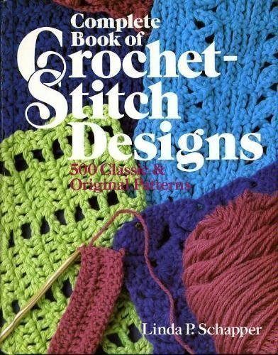 Complete Book of Crochet-Stitch Designs: 500 Classic & Original Patterns ()