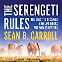 The Serengeti Rules: The Quest to Discover How Life Works and Why It Matters Audiobook by Sean B. Carroll Narrated by Patrick Lawlor