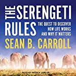 The Serengeti Rules: The Quest to Discover How Life Works and Why It Matters | Sean B. Carroll