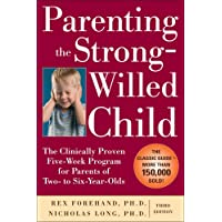 Parenting the Strong-Willed Child: The Clinically Proven Five-Week Program for Parents...