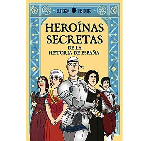 Heroínas secretas: De la historia de España (Plan B): Amazon.es: El Fisgón Histórico: Libros
