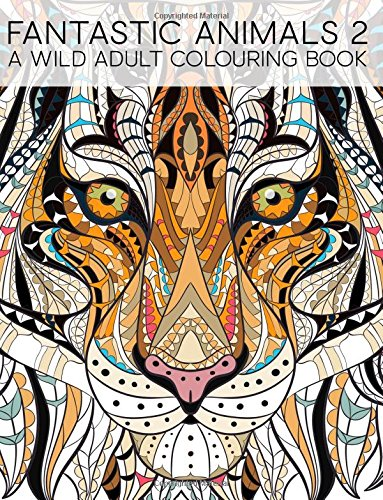 Fantastic Animals 2: A Wild Adult Colouring Book: A Unique Antistress Coloring Gift for Men, Women, Teens, and Seniors for Art Color Therapy with ... Stress Relief & Mindful Meditation) [Papeterie Bleu] (Tapa Blanda)