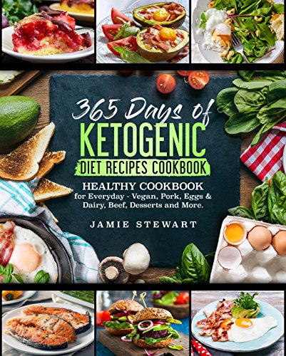 365 Days of Ketogenic Diet Recipes Cookbook: Healthy Cookbook for Everyday - Vegan, Pork, Eggs & Dairy, Beef, Desserts and More. by Jamie Stewart