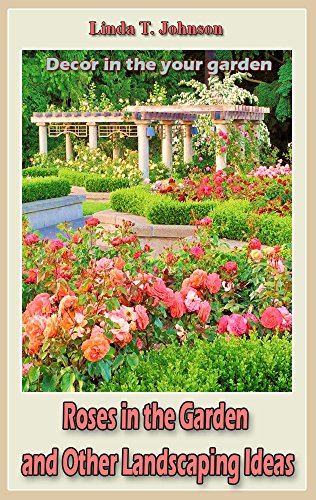 Roses in the Garden and Other Landscaping Ideas: Decor in the your garden