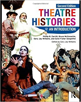 Theatre Histories: An Introduction 2nd (second) Edition by Zarrilli, Phillip B., McConachie, Bruce, Williams, Gary Jay, (2009)