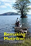 Remaking Mutirikwi : Landscape, Water and Belonging in Southern Zimbabwe, Fontein, Joost, 1847011128