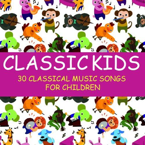 Classic Kids: 30 Classical Mus...
