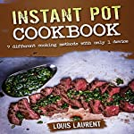 Instant Pot Cookbook: 7 Cooking Methods with Only 1 Device | Louis Laurent