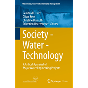 Society - Water - Technology: A Critical Appraisal of Major Water Engineering Projects (Water Resources Development and…