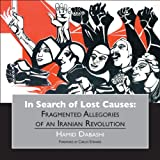 In Search of Lost Causes : Fragmented Allegories of an Iranian Revolution, Hamid Dabashi, 1940605997