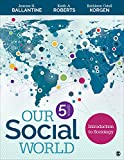 Our Social World : Introduction to Sociology, Ballantine, Jeanne H. and Roberts, Keith A., 1483368602