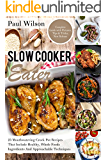 Slow Cooker Eater: 25 Mouthwatering Crock Pot Recipes That Include Healthy, Whole Foods Ingredients And Approachable Techniques