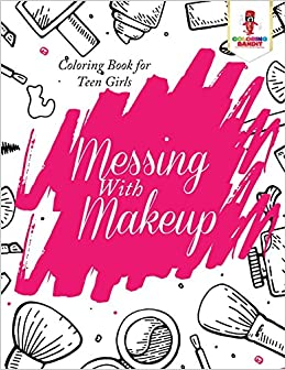 Book Messing With Makeup : Coloring Book for Teen Girls