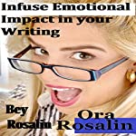 Infuse Emotional Impact in Your Writing: How to Get Your Readers Invested, Harness Your Creativity, Think Outside the Box, Be a Better Writer: The Righteous Writer, Book 2 | Bey Rosalin,Ora Rosalin