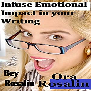 Infuse Emotional Impact in Your Writing: How to Get Your Readers Invested, Harness Your Creativity, Think Outside the Box, Be a Better Writer Audiobook
