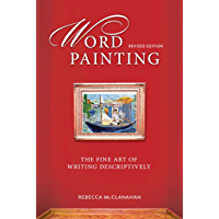 Word Painting Revised Edition: The Fine Art of Writing Descriptively (English Edition)