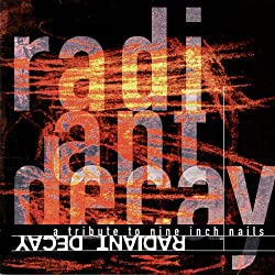 Radiant Decay - A Tribute To Nine Inch Nails