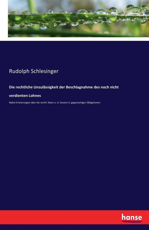 Download Die rechtliche Unzulässigkeit der Beschlagnahme des noch nicht verdienten Lohnes: Nebst Erörterungen über die rechtl. Natur u. d. Zession d. gegenseitigen Obligationen (German Edition) pdf epub