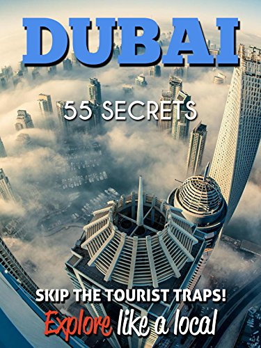 DUBAI Bucket List 55 Secrets - The Locals Travel Guide  For Your Trip to Dubai United Arab Emirates: Skip the tourist traps and explore like a local : Where to Go, Eat & Party in Dubai