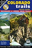 img - for Colorado Trails Central Region: Backroads & 4-Wheel Drive Trails book / textbook / text book