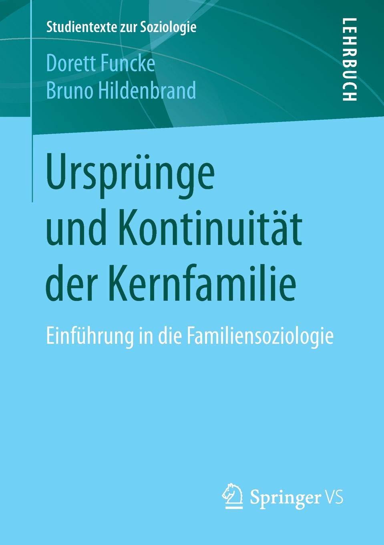 Ursprünge und Kontinuität der Kernfamilie: Einführung in die Familiensoziologie (Studientexte zur Soziologie)