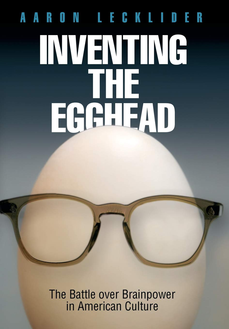 Download Inventing the Egghead: The Battle over Brainpower in American Culture pdf epub