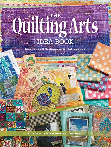 The Quilting Arts Idea Book: Inspiration & Techniques for Art -