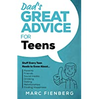 Dad's Great Advice for Teens: Stuff Every Teen Needs to Know About Parents, Friends, Social Media, Drinking, Dating…