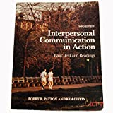 Interpersonal Communication in Action : Basic Text and Readings, Patton, Bobby R. and Giffin, Kim, 0060450622