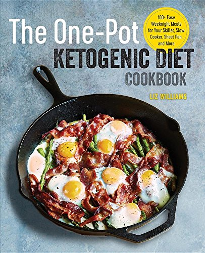 The One Pot Ketogenic Diet Cookbook: 100+ Easy Weeknight Meals for Your Skillet, Slow Cooker, Sheet Pan, and More by Liz Williams