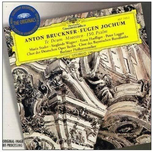 Anton Bruckner, Eugen Jochum, Berliner Philharmoniker, Berlin Philharmonic  Chorus, Maria Stader, Ernst Haefliger, Richard Holm, Sieglinde Wagner -  Bruckner: Te Deum; Motets; Psalm 150 - Amazon.com Music