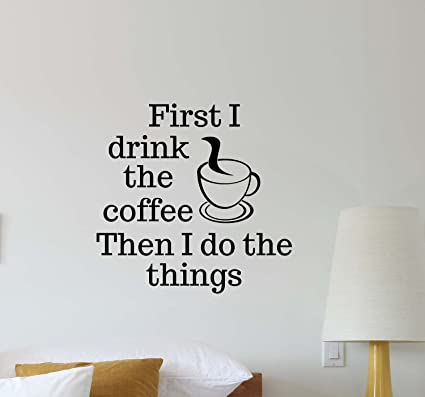Amazoncom Coffee Wall Decal Coffee Cup First I Drink The