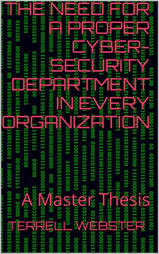 The Need for a Proper Cyber-Security Department in Every Organization: A Master Thesis