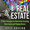 Real Estate: 25 Best Strategies for Real Estate Investing, Home Buying, and Flipping Houses Audiobook by Joyce Addison Narrated by Martin James