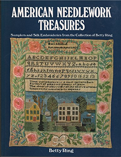 (American Needlework Treasures: Samplers and Silk Embroideries from the Collection of Betty)