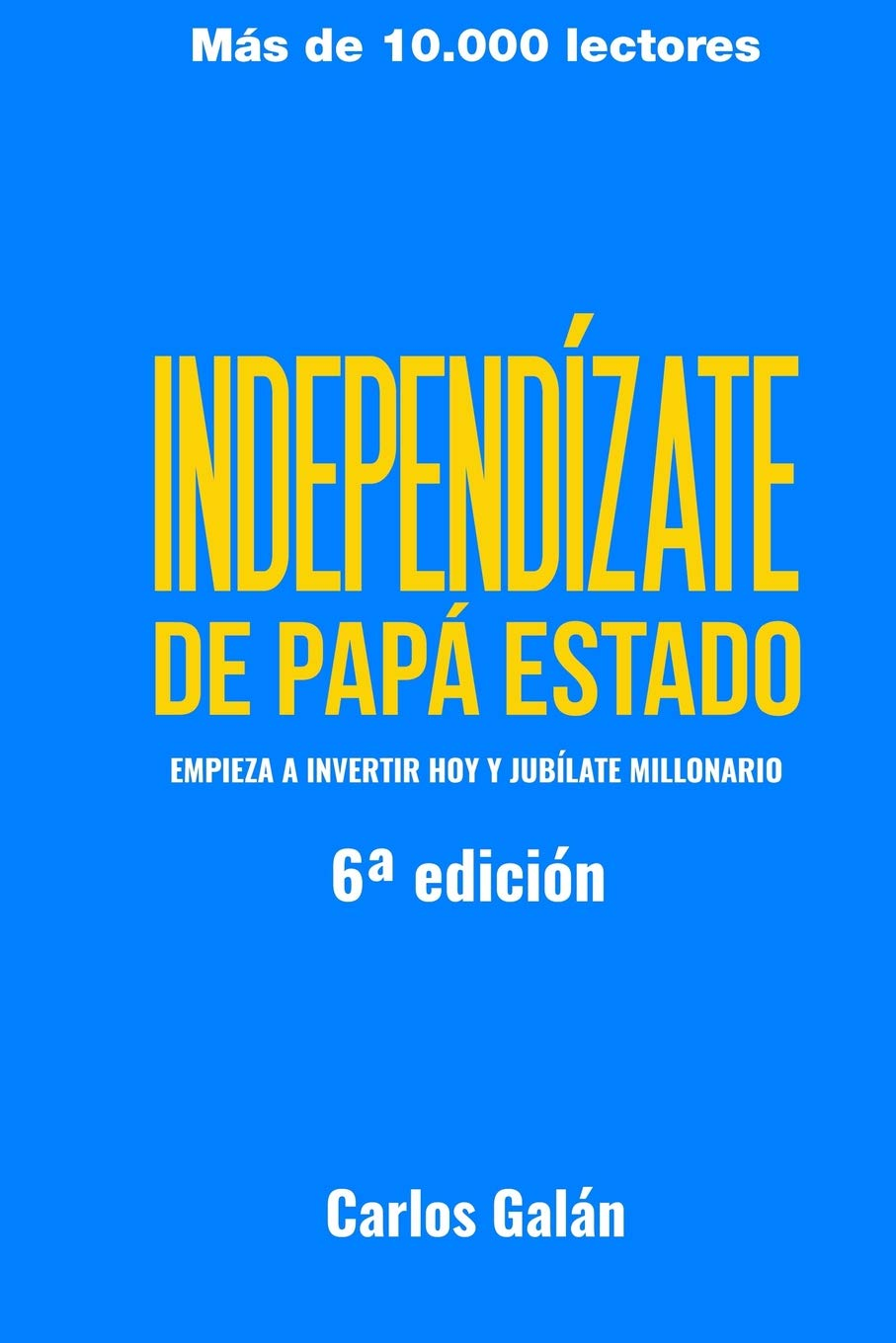 Independízate de Papá Estado: Empieza a invertir HOY y jubílate millonario Tapa blanda – 8 ago 2015 Carlos Galán Rubio 1517011906 Personal Finance - General Spanish: Adult Nonfiction