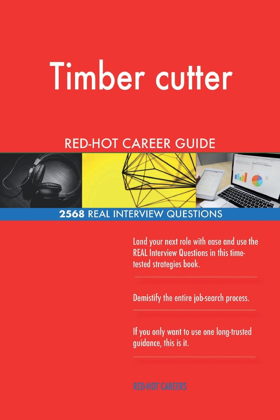 Timber cutter RED-HOT Career Guide; 2568 REAL Interview Questions PDF