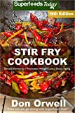 #6: Stir Fry Cookbook: Over 230 Quick & Easy Gluten Free Low Cholesterol Whole Foods Recipes full of Antioxidants & Phytochemicals (Stir Fry Natural Weight Loss Transformation Book 13)