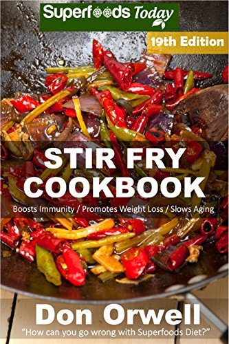 Stir Fry Cookbook: Over 230 Quick & Easy Gluten Free Low Cholesterol Whole Foods Recipes full of Antioxidants & Phytochemicals (Stir Fry Natural Weight Loss Transformation Book 13) by [Orwell, Don]