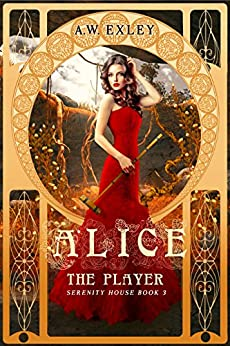 Alice, The Player (Serenity House Book 3) by [Exley, A.W.]