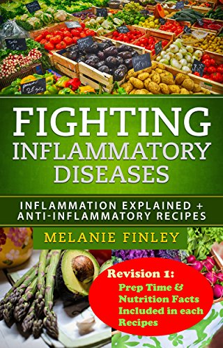 Fighting Inflammatory Diseases: Inflammation Explained + Anti-Inflammatory Recipes by [Finley, Melanie]