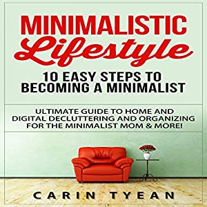 Minimalistic Lifestyle: 10 Easy Steps to Becoming a Minimalist Audiobook