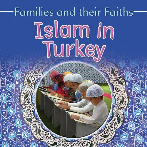 Download Islam in Turkey (Families and Their Faiths) PDF