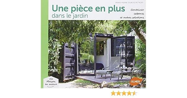 Une pièce en plus dans le jardin : Containers, cabanes et autres ...