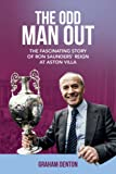 The Odd Man Out: The Fascinating Story of Ron Saunders' Reign at Aston Villa
